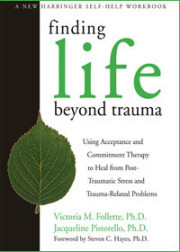 Workbooks Finding Life Beyond Trauma Using Acceptance And Commitment Therapy
